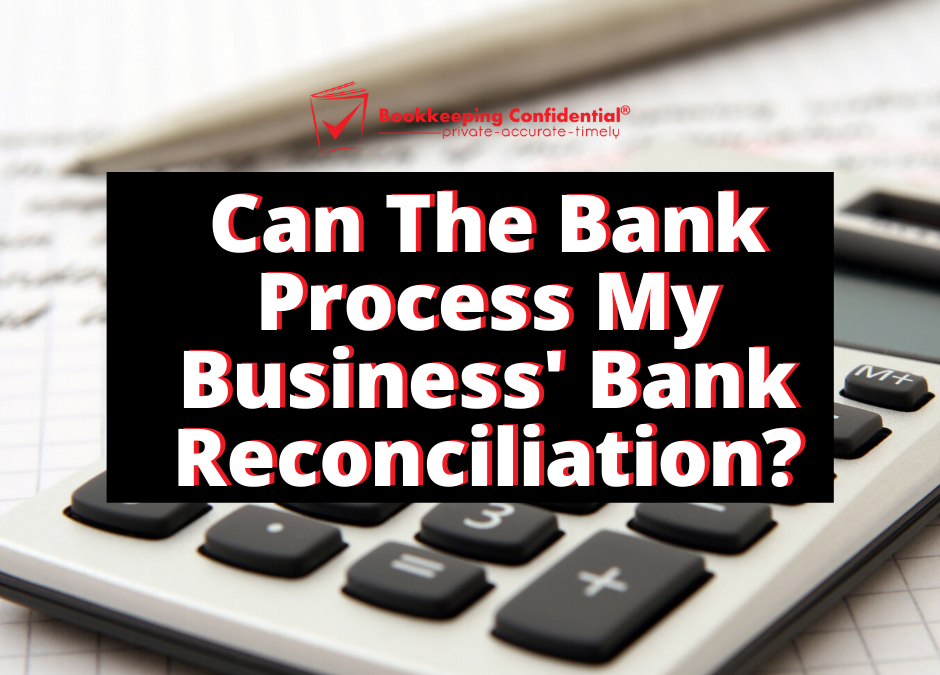 Can The Bank Process My Business' Bank Reconciliation, Bookkeeping for small businesses