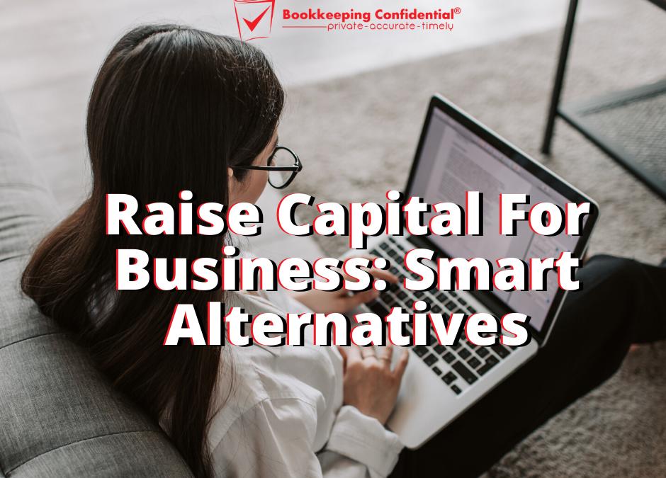 Raise Capital For Business: Smart Alternatives